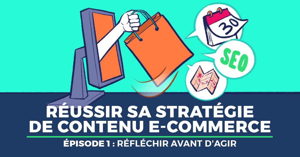 Stratégie de contenu e-commerce : les étapes clés de votre réussite (1/3)