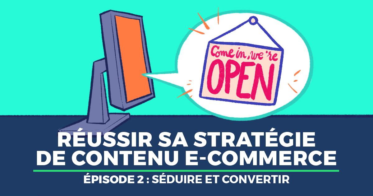 Stratégie de contenu e-commerce : les étapes clés de votre réussite (2/3)