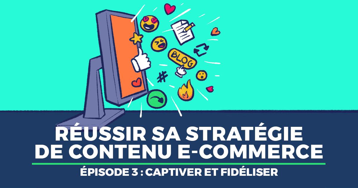 Stratégie de contenu e-commerce : les étapes clés de votre réussite (3/3)